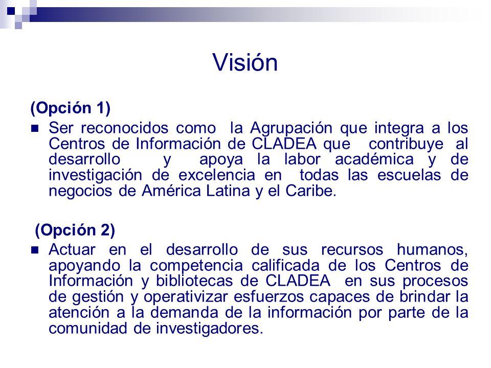 Visión (Opción 1) Ser reconocidos como la Agrupación que integra a los Centros de Información de CLADEA que contribuye al desarrollo y apoya la labor