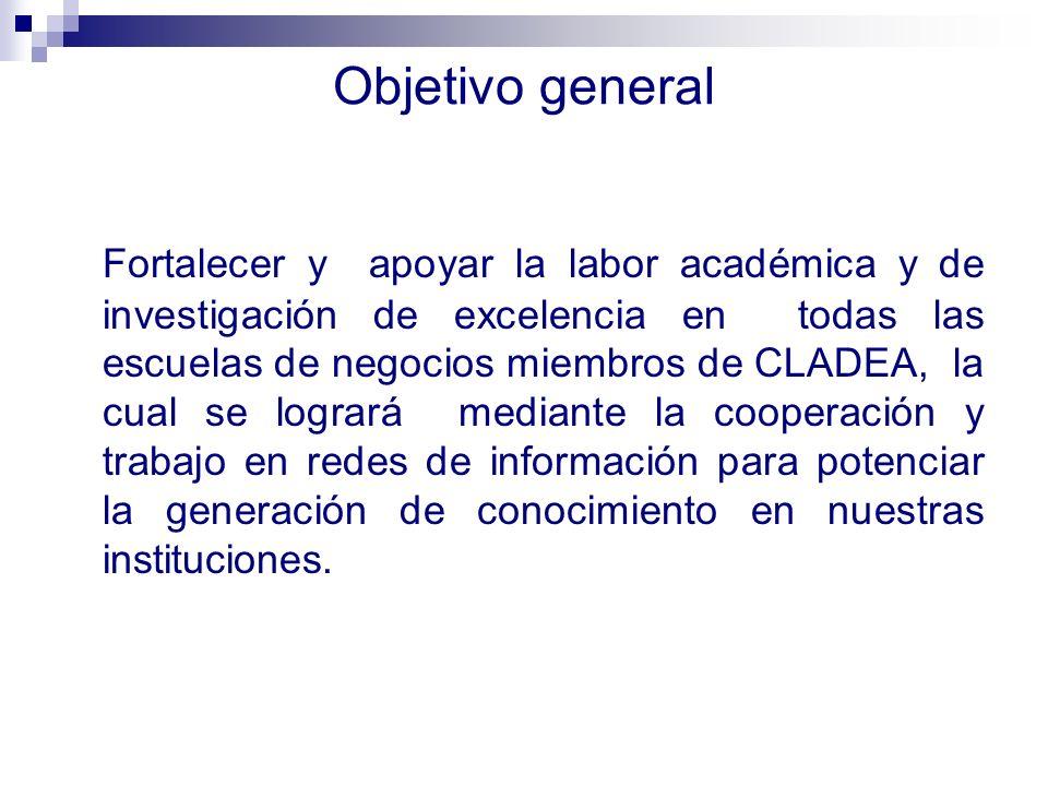 Objetivo general Fortalecer y apoyar la labor académica y de investigación de excelencia en todas las escuelas de negocios miembros de CLADEA, la cual