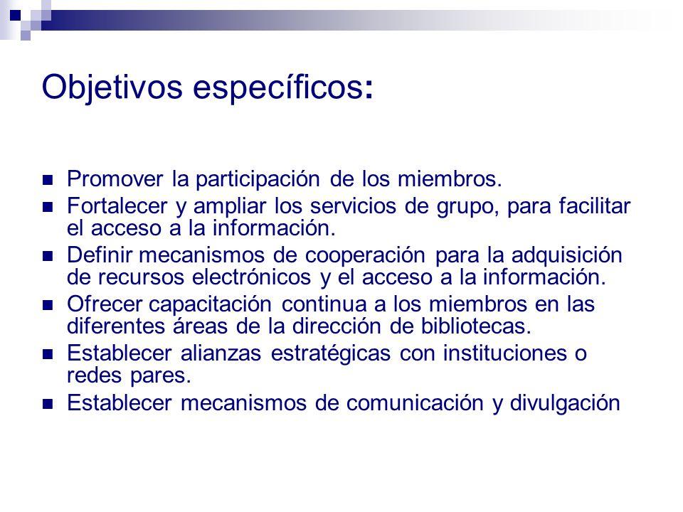 Objetivos específicos: Promover la participación de los miembros. Fortalecer y ampliar los servicios de grupo, para facilitar el acceso a la informaci