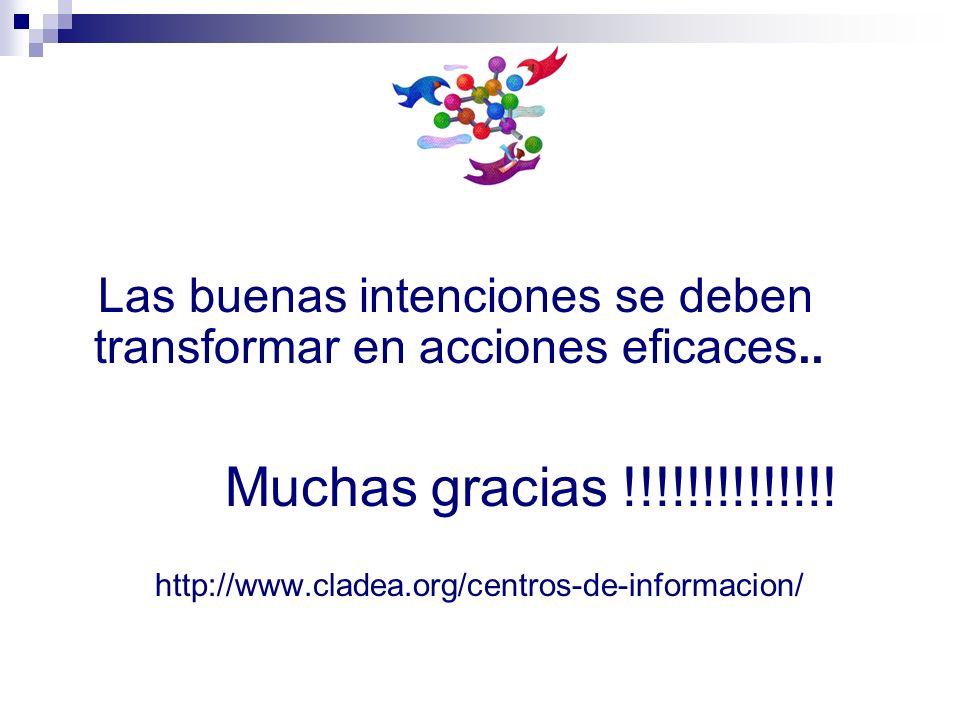 Las buenas intenciones se deben transformar en acciones eficaces.. Muchas gracias !!!!!!!!!!!!!! http://www.cladea.org/centros-de-informacion/