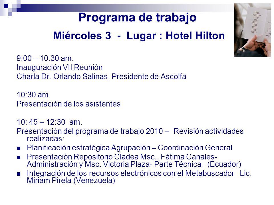 Programa de trabajo Miércoles 3 - Lugar : Hotel Hilton 9:00 – 10:30 am. Inauguración VII Reunión Charla Dr. Orlando Salinas, Presidente de Ascolfa 10: