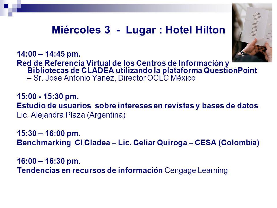 Miércoles 3 - Lugar : Hotel Hilton 14:00 – 14:45 pm. Red de Referencia Virtual de los Centros de Información y Bibliotecas de CLADEA utilizando la pla