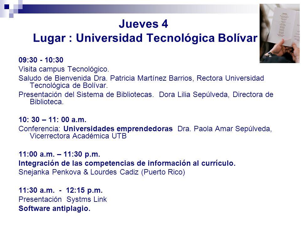 Jueves 4 Lugar : Universidad Tecnológica Bolívar 09:30 - 10:30 Visita campus Tecnológico. Saludo de Bienvenida Dra. Patricia Martínez Barrios, Rectora