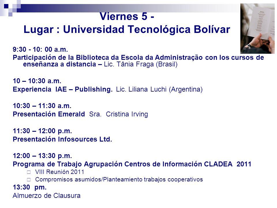 Viernes 5 - Lugar : Universidad Tecnológica Bolívar 9:30 - 10: 00 a.m. Participación de la Biblioteca da Escola da Administração con los cursos de ens