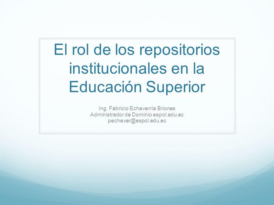 El rol de los repositorios institucionales en la Educación Superior Ing.