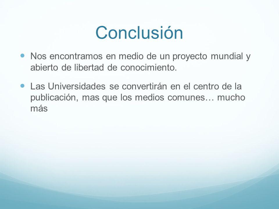 Conclusión Nos encontramos en medio de un proyecto mundial y abierto de libertad de conocimiento.
