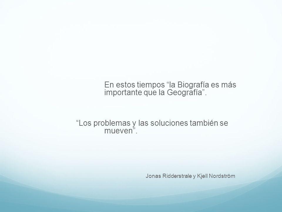 En estos tiempos la Biografía es más importante que la Geografía.