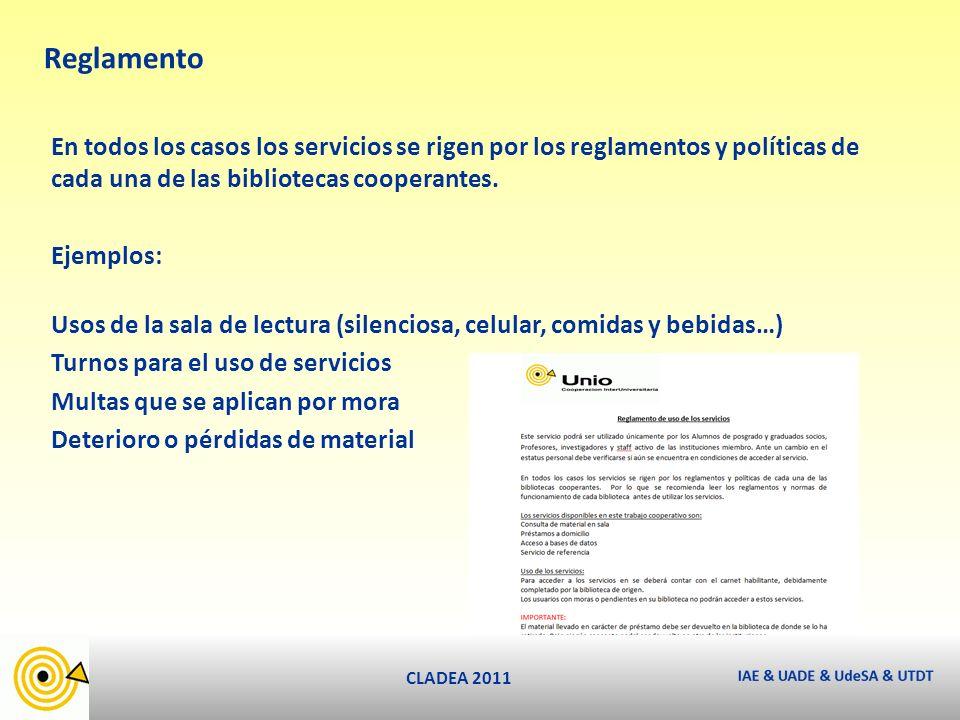 CLADEA 2011 Reglamento En todos los casos los servicios se rigen por los reglamentos y políticas de cada una de las bibliotecas cooperantes.