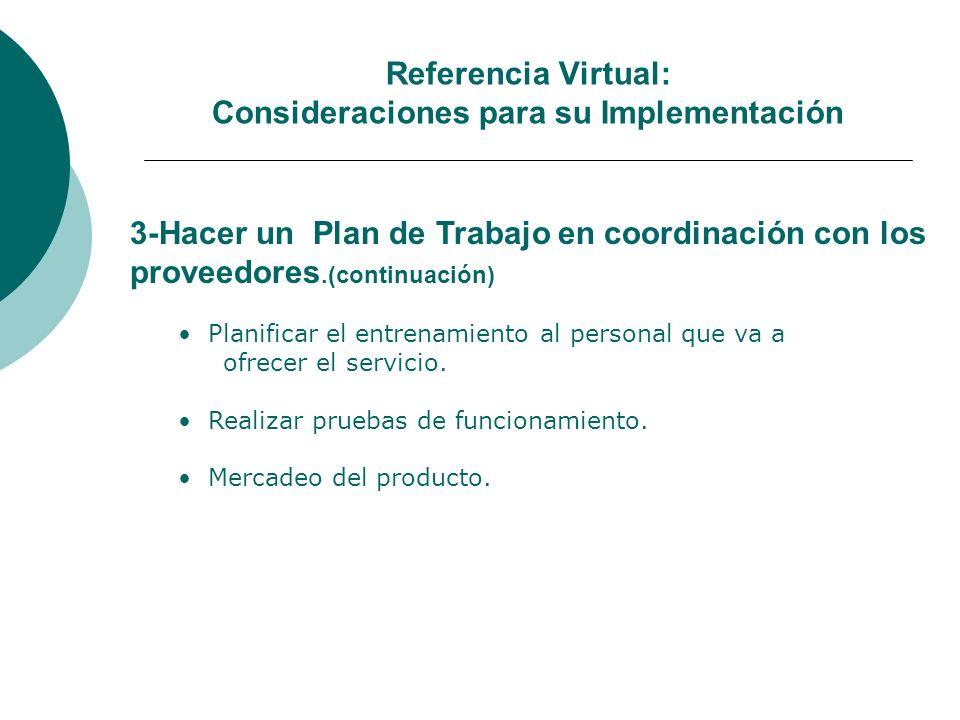 Referencia Virtual: Consideraciones para su Implementación 3-Hacer un Plan de Trabajo en coordinación con los proveedores.(continuación) Planificar el entrenamiento al personal que va a ofrecer el servicio.