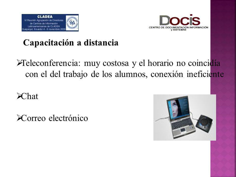 Capacitación a distancia Teleconferencia: muy costosa y el horario no coincidía con el del trabajo de los alumnos, conexión ineficiente Chat Correo el