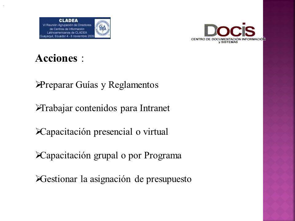 . Acciones : Preparar Guías y Reglamentos Trabajar contenidos para Intranet Capacitación presencial o virtual Capacitación grupal o por Programa Gesti