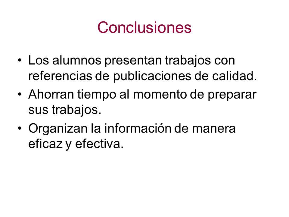 Conclusiones Los alumnos presentan trabajos con referencias de publicaciones de calidad.