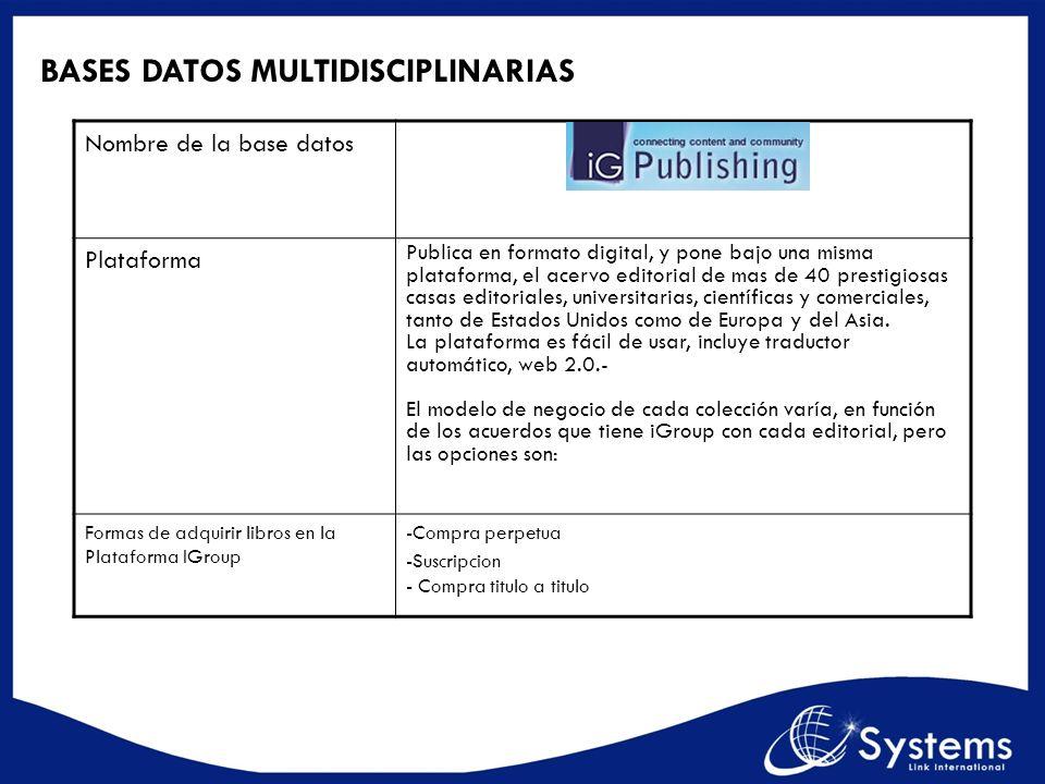 BASES DATOS MULTIDISCIPLINARIAS Nombre de la base datos Plataforma Publica en formato digital, y pone bajo una misma plataforma, el acervo editorial d