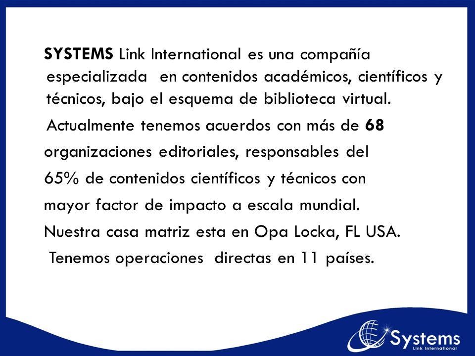 SYSTEMS Link International es una compañía especializada en contenidos académicos, científicos y técnicos, bajo el esquema de biblioteca virtual. Actu