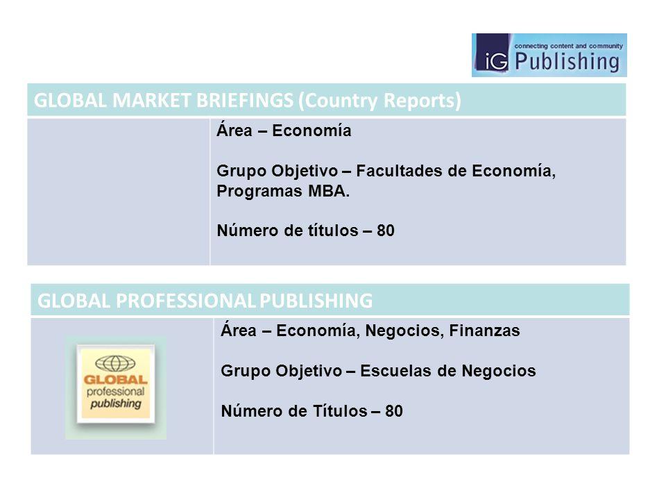 GLOBAL MARKET BRIEFINGS (Country Reports) Área – Economía Grupo Objetivo – Facultades de Economía, Programas MBA. Número de títulos – 80 GLOBAL PROFES