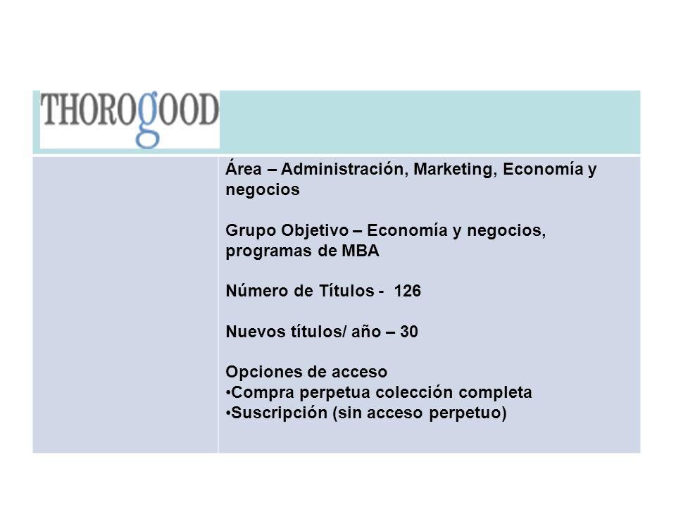 THOROGOOD Área – Administración, Marketing, Economía y negocios Grupo Objetivo – Economía y negocios, programas de MBA Número de Títulos - 126 Nuevos