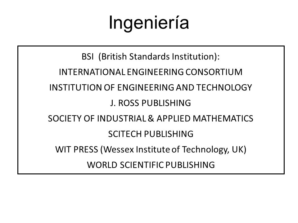 Ingeniería BSI (British Standards Institution): INTERNATIONAL ENGINEERING CONSORTIUM INSTITUTION OF ENGINEERING AND TECHNOLOGY J. ROSS PUBLISHING SOCI