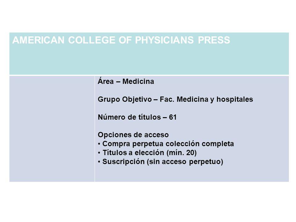 AMERICAN COLLEGE OF PHYSICIANS PRESS Área – Medicina Grupo Objetivo – Fac. Medicina y hospitales Número de títulos – 61 Opciones de acceso Compra perp