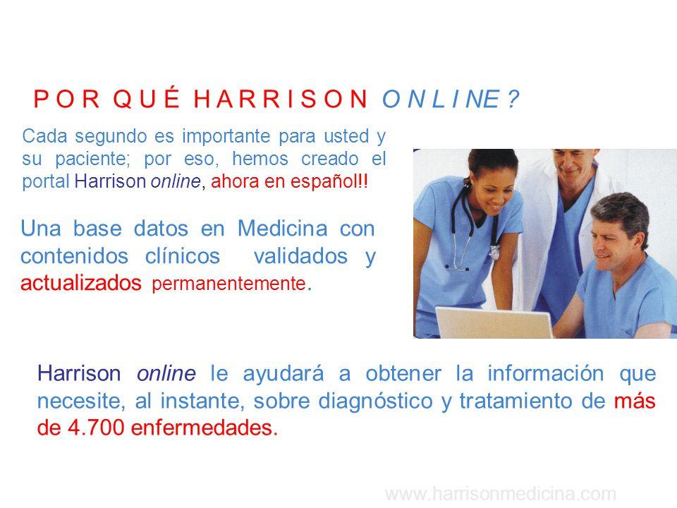 www.harrisonmedicina.com Harrison online le ayudará a obtener la información que necesite, al instante, sobre diagnóstico y tratamiento de más de 4.70