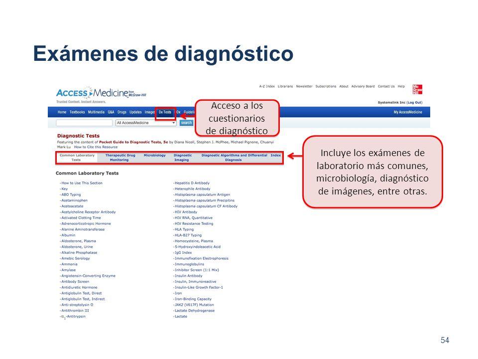 54 Acceso a los cuestionarios de diagnóstico Exámenes de diagnóstico Incluye los exámenes de laboratorio más comunes, microbiología, diagnóstico de im