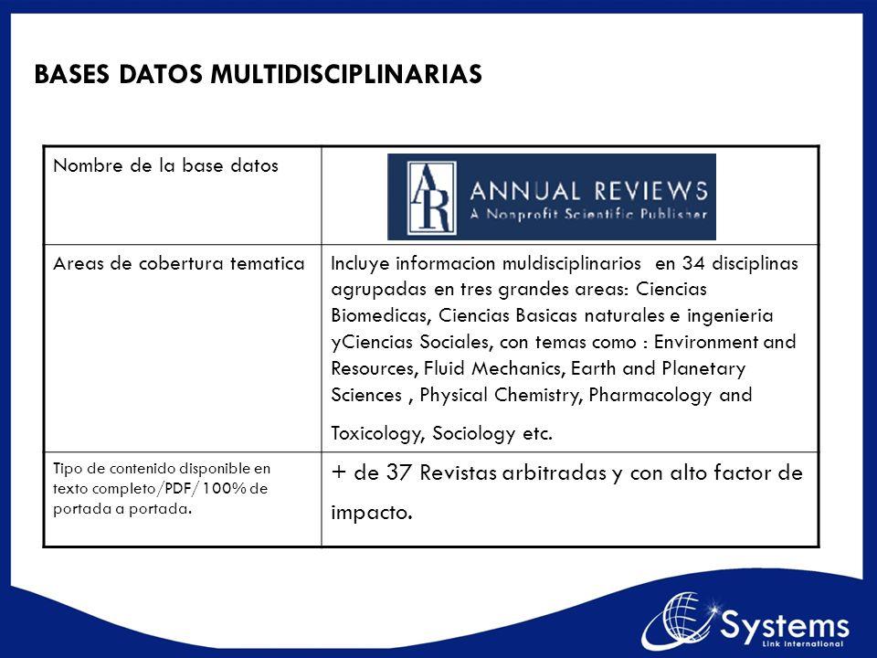 BASES DATOS MULTIDISCIPLINARIAS Nombre de la base datos Areas de cobertura tematicaIncluye informacion muldisciplinarios en 34 disciplinas agrupadas e