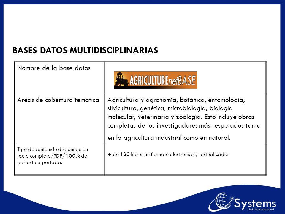 BASES DATOS MULTIDISCIPLINARIAS Nombre de la base datos Areas de cobertura tematicaAgricultura y agronomía, botánica, entomología, silvicultura, genét