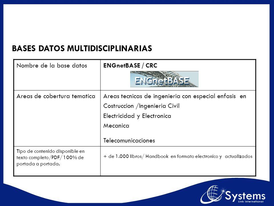 BASES DATOS MULTIDISCIPLINARIAS Nombre de la base datosENGnetBASE / CRC Areas de cobertura tematicaAreas tecnicas de ingenieria con especial enfasis e