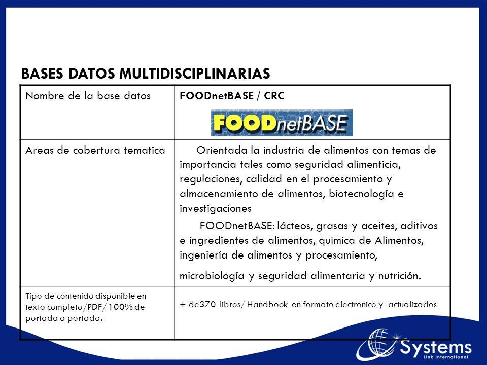 BASES DATOS MULTIDISCIPLINARIAS Nombre de la base datosFOODnetBASE / CRC Areas de cobertura tematica Orientada la industria de alimentos con temas de