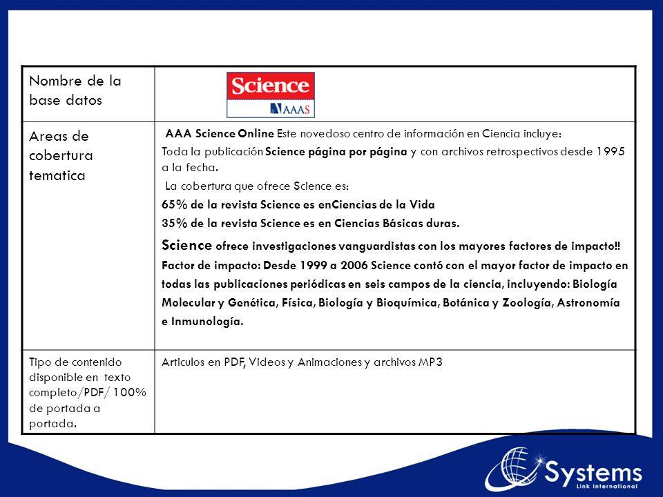 Nombre de la base datos Areas de cobertura tematica AAA Science Online Este novedoso centro de información en Ciencia incluye: Toda la publicación Sci