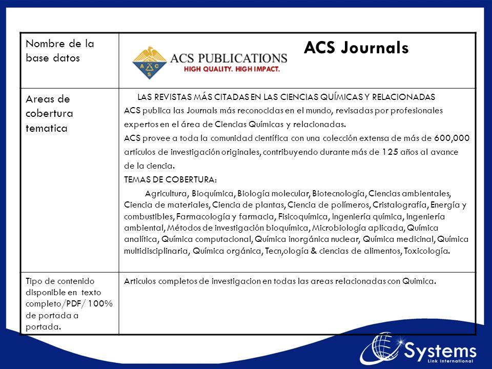 Nombre de la base datos ACS Journals Areas de cobertura tematica LAS REVISTAS MÁS CITADAS EN LAS CIENCIAS QUÍMICAS Y RELACIONADAS ACS publica las Jour