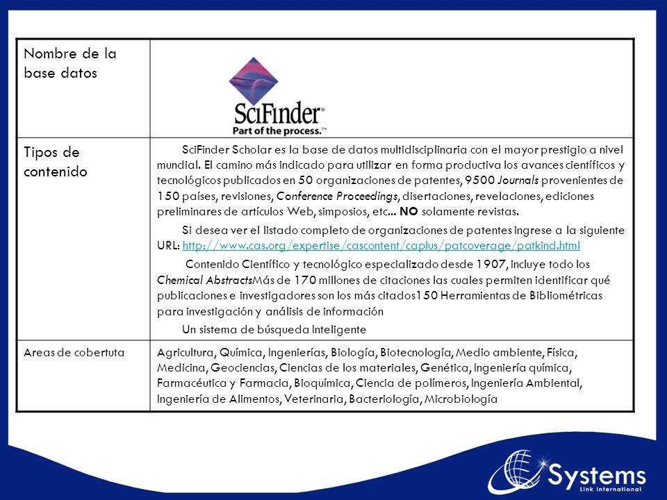 Nombre de la base datos Tipos de contenido SciFinder Scholar es la base de datos multidisciplinaria con el mayor prestigio a nivel mundial. El camino