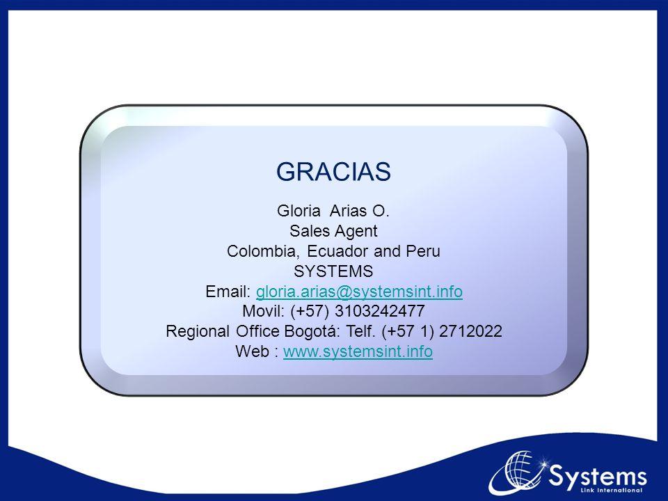 GRACIAS Gloria Arias O. Sales Agent Colombia, Ecuador and Peru SYSTEMS Email: gloria.arias@systemsint.infogloria.arias@systemsint.info Movil: (+57) 31