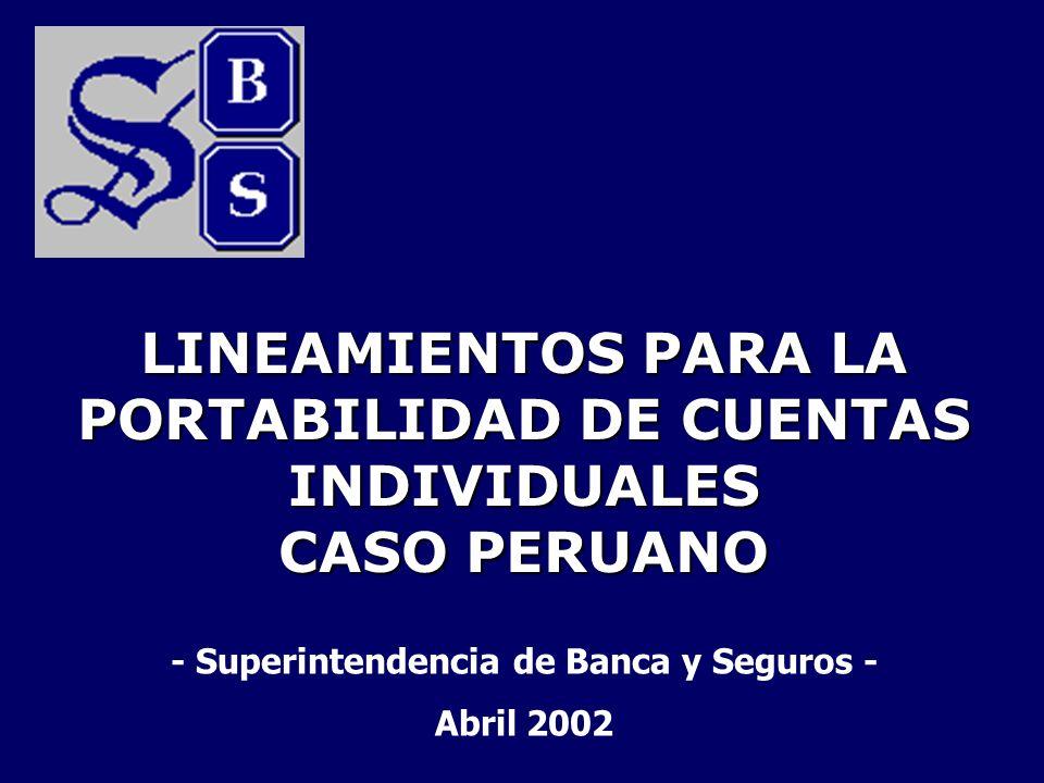 LINEAMIENTOS PARA LA PORTABILIDAD DE CUENTAS INDIVIDUALES CASO PERUANO - Superintendencia de Banca y Seguros - Abril 2002