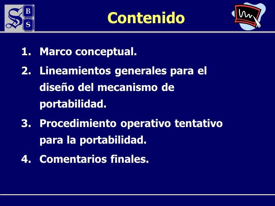Contenido 1.Marco conceptual. 2.Lineamientos generales para el diseño del mecanismo de portabilidad. 3.Procedimiento operativo tentativo para la porta