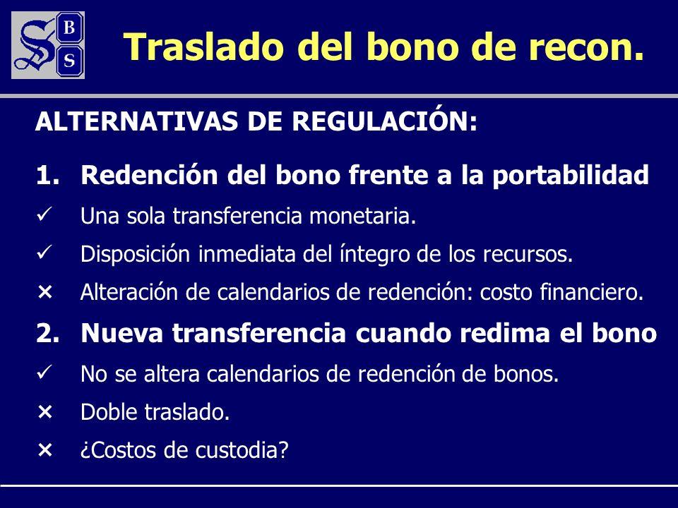 Traslado del bono de recon. 1.Redención del bono frente a la portabilidad Una sola transferencia monetaria. Disposición inmediata del íntegro de los r
