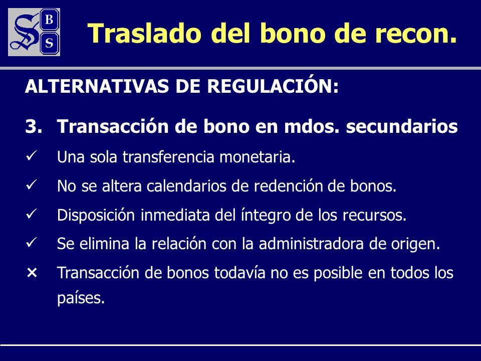 Traslado del bono de recon. 3.Transacción de bono en mdos. secundarios Una sola transferencia monetaria. No se altera calendarios de redención de bono