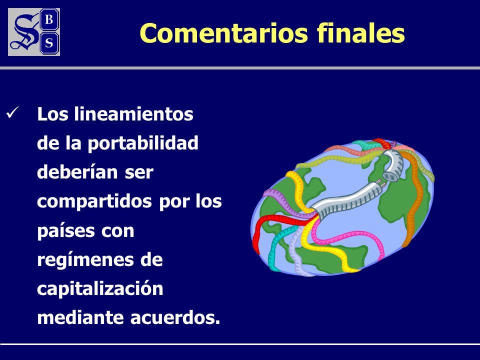 Comentarios finales Los lineamientos de la portabilidad deberían ser compartidos por los países con regímenes de capitalización mediante acuerdos.