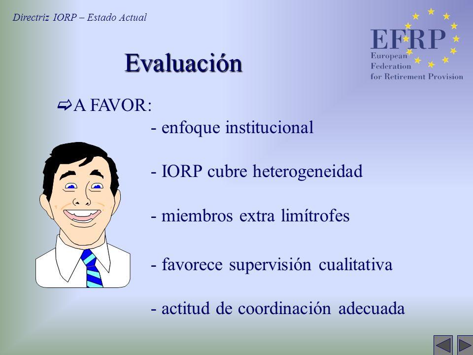 Evaluación A FAVOR: - enfoque institucional - IORP cubre heterogeneidad - miembros extra limítrofes - favorece supervisión cualitativa - actitud de coordinación adecuada Directriz IORP – Estado Actual