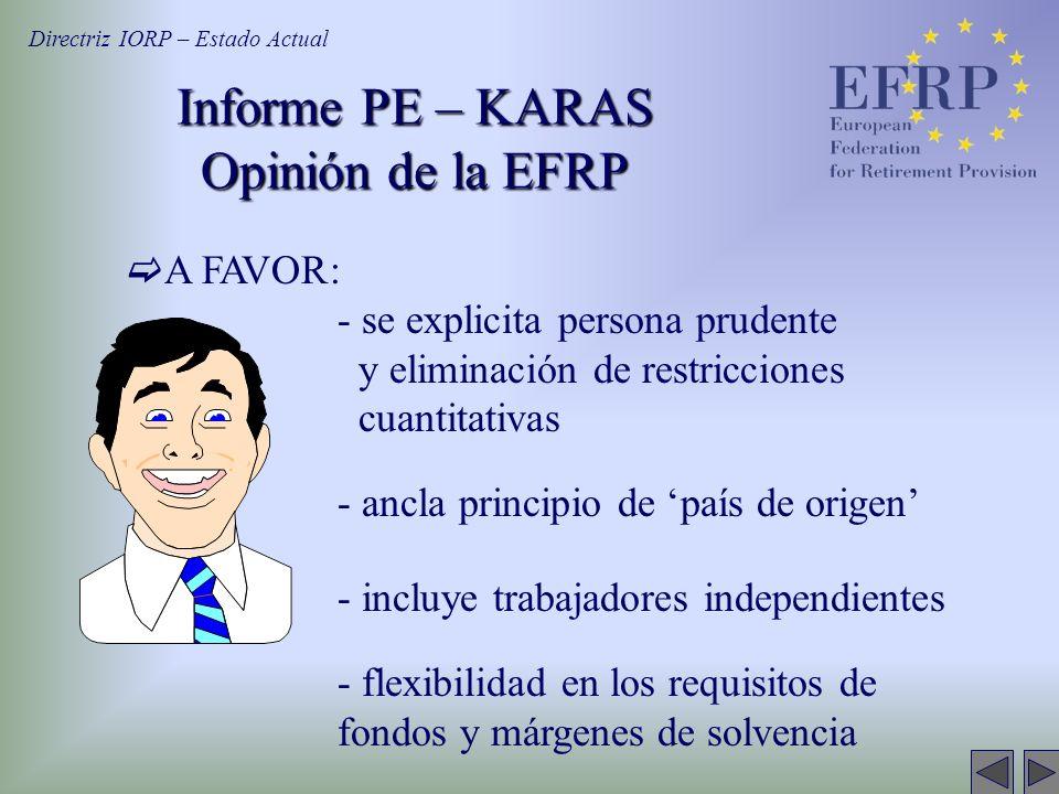 A FAVOR: - se explicita persona prudente y eliminación de restricciones cuantitativas - ancla principio de país de origen - incluye trabajadores indep