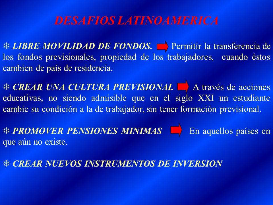 DESAFIOS LATINOAMERICA T LIBRE MOVILIDAD DE FONDOS. Permitir la transferencia de los fondos previsionales, propiedad de los trabajadores, cuando éstos