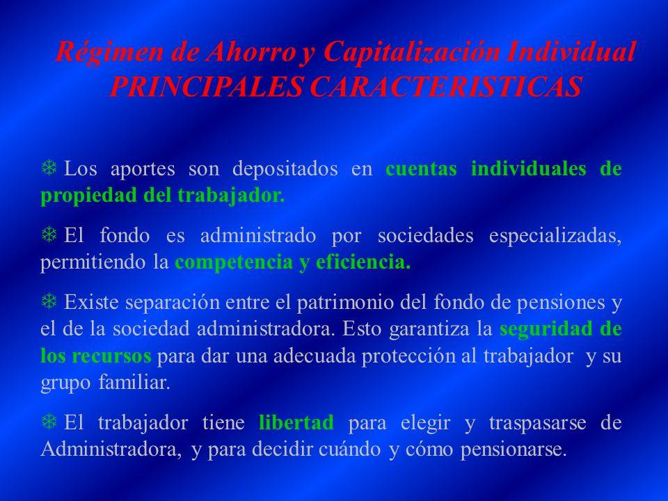 Régimen de Ahorro y Capitalización Individual PRINCIPALES CARACTERISTICAS T Los aportes son depositados en cuentas individuales de propiedad del traba