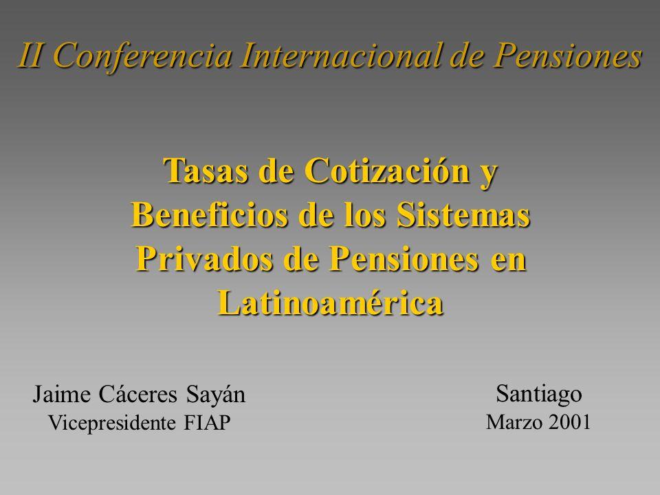 II Conferencia Internacional de Pensiones Santiago Marzo 2001 Tasas de Cotización y Beneficios de los Sistemas Privados de Pensiones en Latinoamérica Jaime Cáceres Sayán Vicepresidente FIAP