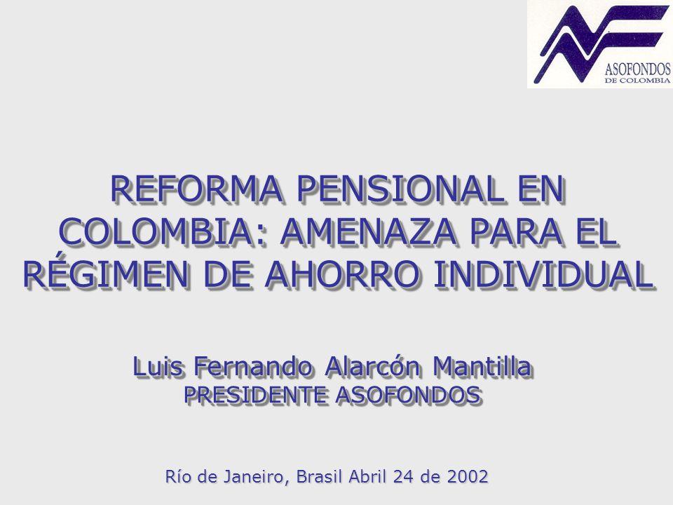 REFORMA PENSIONAL EN COLOMBIA: AMENAZA PARA EL RÉGIMEN DE AHORRO INDIVIDUAL Río de Janeiro, Brasil Abril 24 de 2002 Luis Fernando Alarcón Mantilla PRE