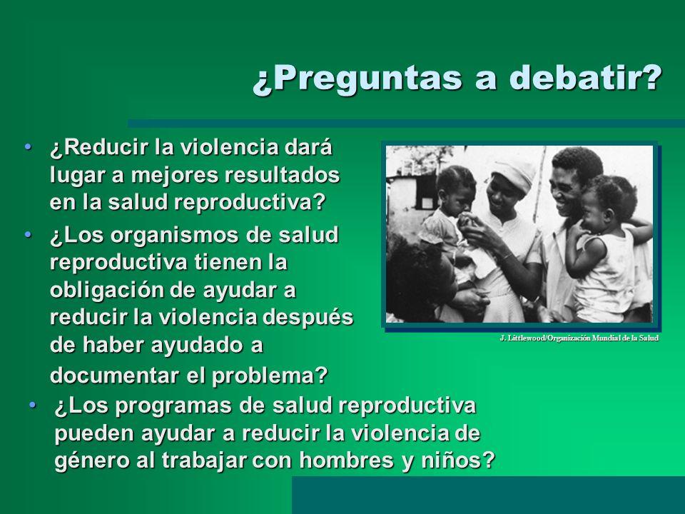 ¿Preguntas a debatir? ¿Reducir la violencia dará lugar a mejores resultados en la salud reproductiva?¿Reducir la violencia dará lugar a mejores result