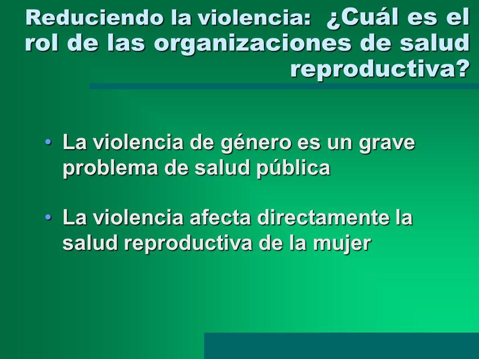 Reduciendo la violencia: ¿Cuál es el rol de las organizaciones de salud reproductiva? Reduciendo la violencia: ¿Cuál es el rol de las organizaciones d