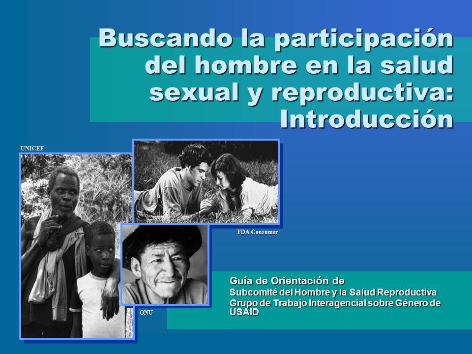 Guía de Orientación de Subcomité del Hombre y la Salud Reproductiva Grupo de Trabajo Interagencial sobre Género de USAID Buscando la participación del