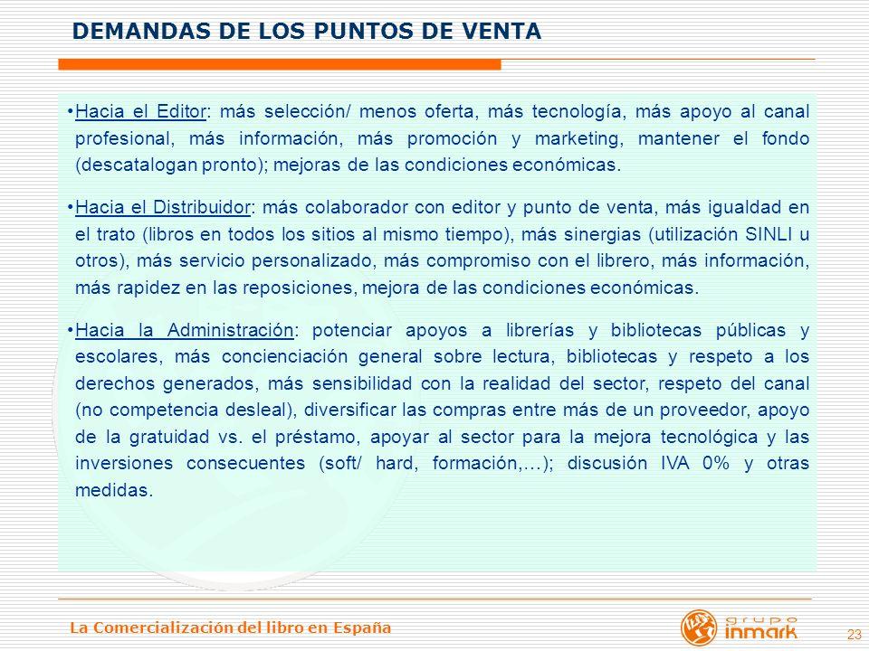 La Comercialización del libro en España 23 Hacia el Editor: más selección/ menos oferta, más tecnología, más apoyo al canal profesional, más informaci