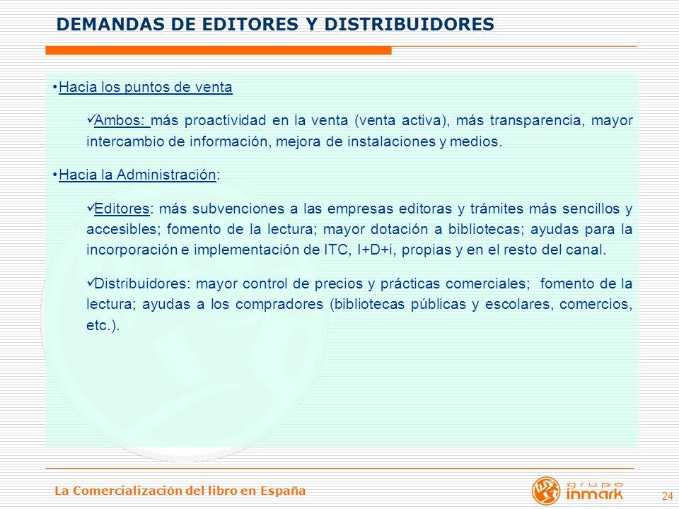 La Comercialización del libro en España 24 Hacia los puntos de venta Ambos: más proactividad en la venta (venta activa), más transparencia, mayor inte