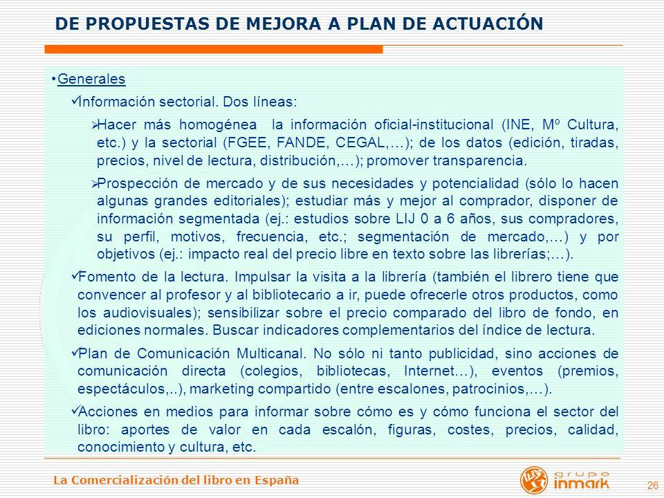La Comercialización del libro en España 26 Generales Información sectorial. Dos líneas: Hacer más homogénea la información oficial-institucional (INE,