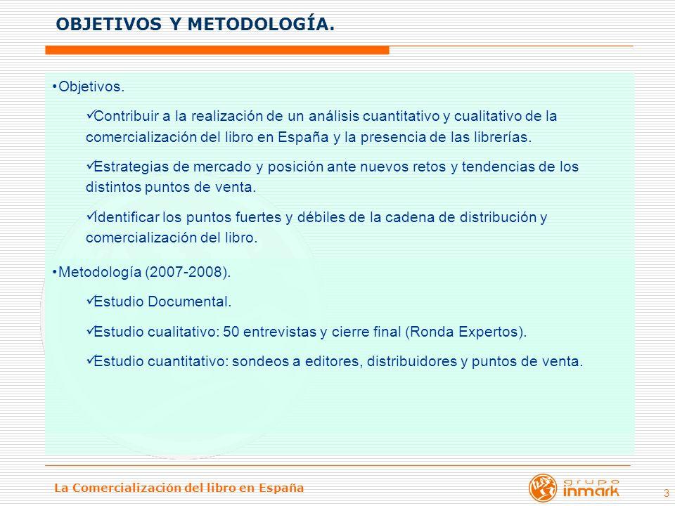 La Comercialización del libro en España 3 Objetivos. Contribuir a la realización de un análisis cuantitativo y cualitativo de la comercialización del
